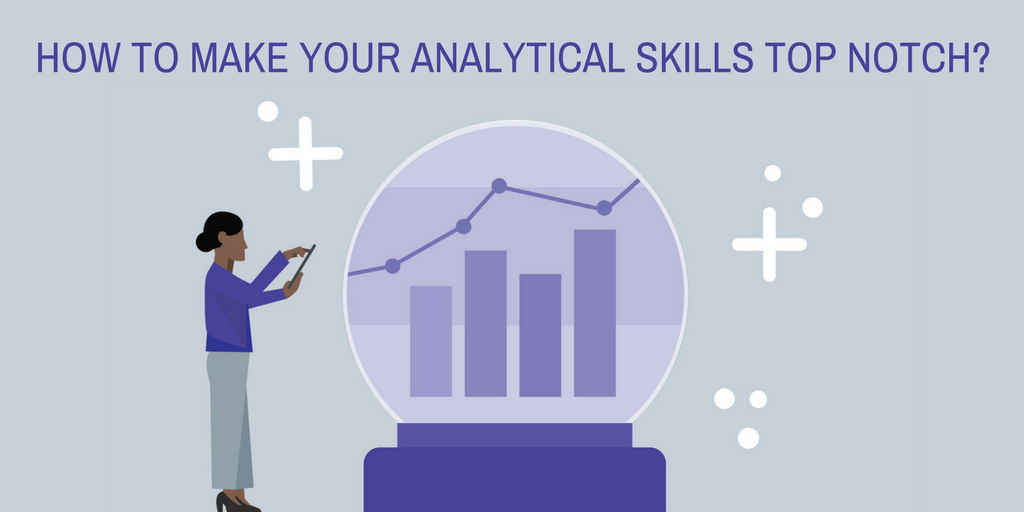 How to make your analytical skills top notch
