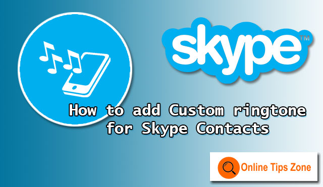 How to add Ringtone to Skype Contact